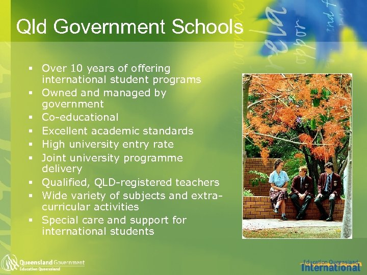 Qld Government Schools § Over 10 years of offering international student programs § Owned