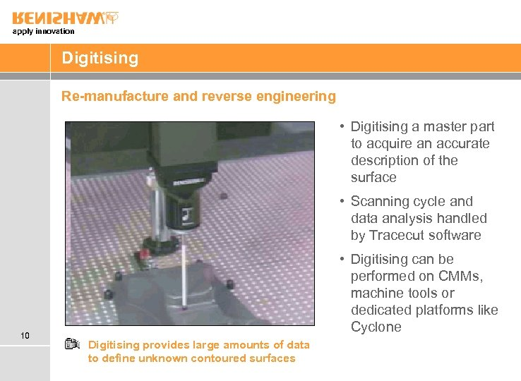 apply innovation Digitising Re-manufacture and reverse engineering • Digitising a master part to acquire