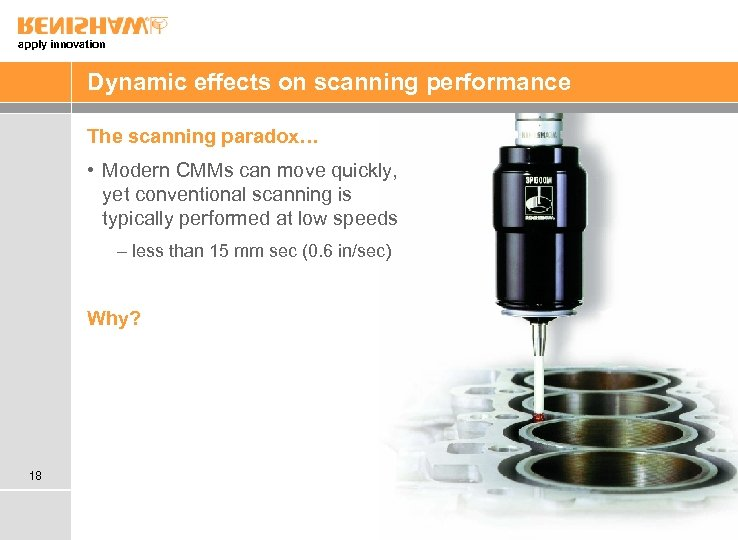 apply innovation Dynamic effects on scanning performance The scanning paradox… • Modern CMMs can