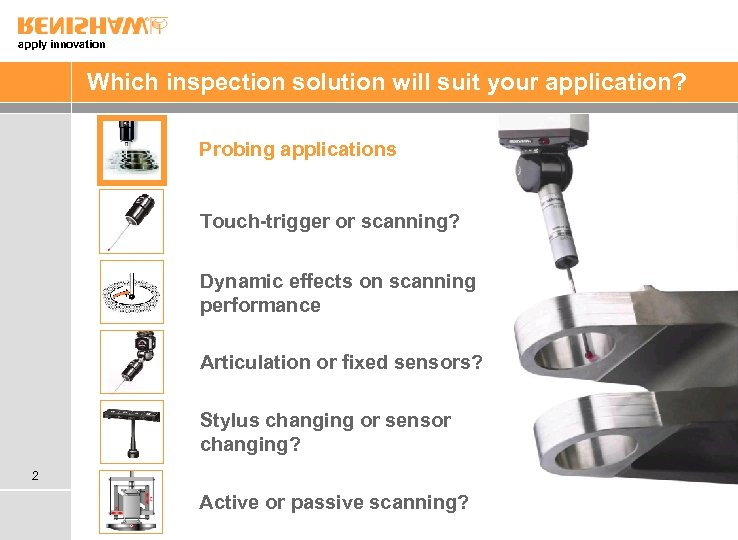 apply innovation Which inspection solution will suit your application? Probing applications Touch-trigger or scanning?