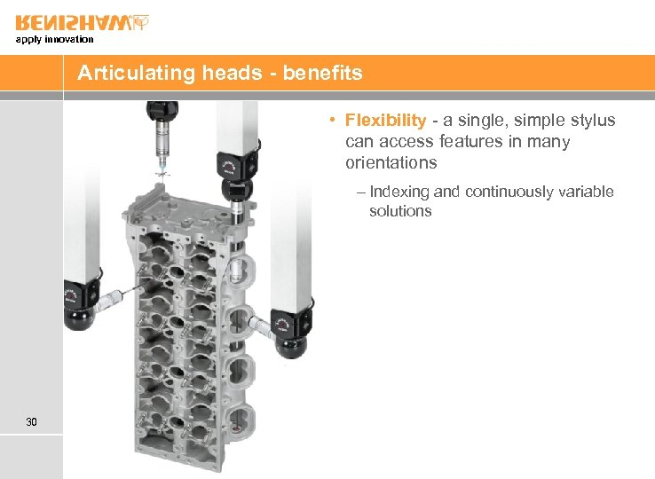 apply innovation Articulating heads - benefits • Flexibility - a single, simple stylus can