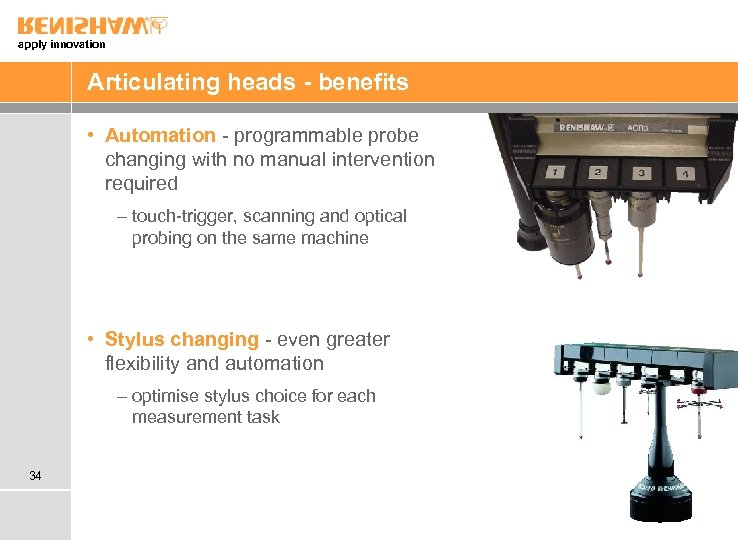 apply innovation Articulating heads - benefits • Automation - programmable probe changing with no