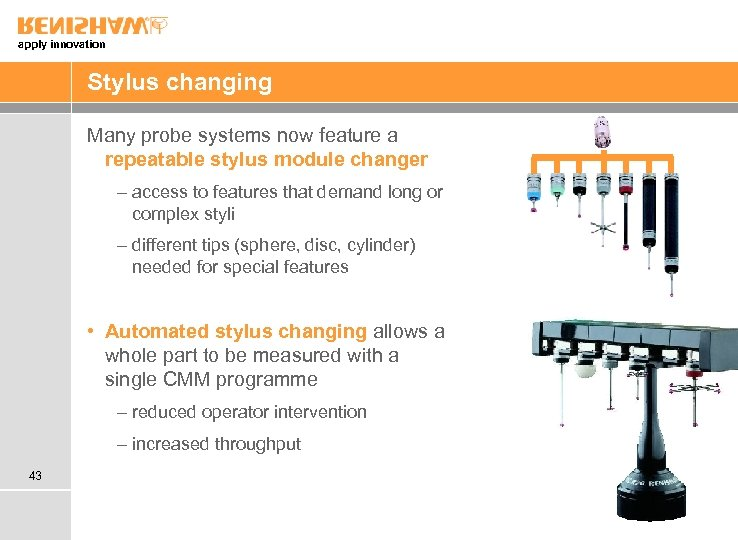 apply innovation Stylus changing Many probe systems now feature a repeatable stylus module changer