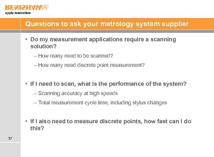apply innovation Questions to ask your metrology system supplier • Do my measurement applications