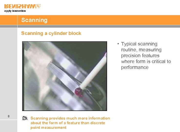 apply innovation Scanning a cylinder block • Typical scanning routine, measuring precision features where