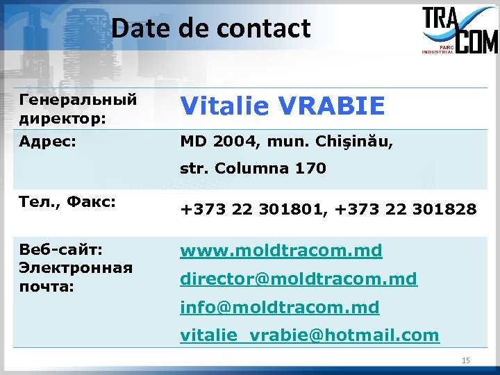 Date de contact Генеральный директор: Vitalie VRABIE Адрес: MD 2004, mun. Chişinău, str. Columna