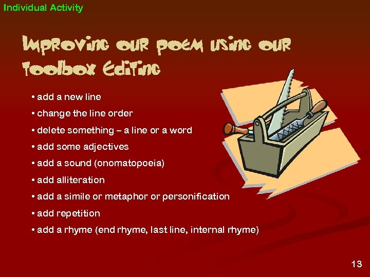 Individual Activity Improving our poem using our toolbox Editing • add a new line