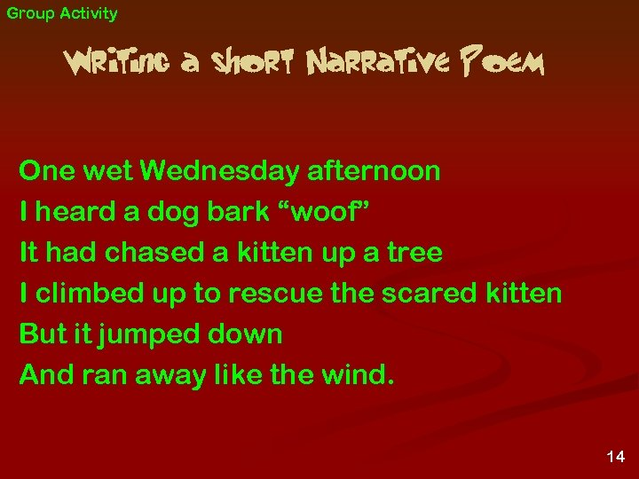 Group Activity Writing a short Narrative Poem One wet Wednesday afternoon I heard a