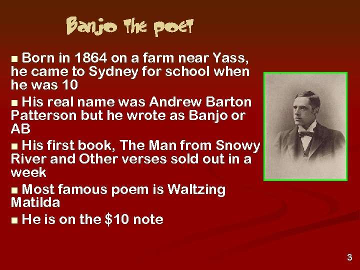 Banjo the poet Born in 1864 on a farm near Yass, he came to