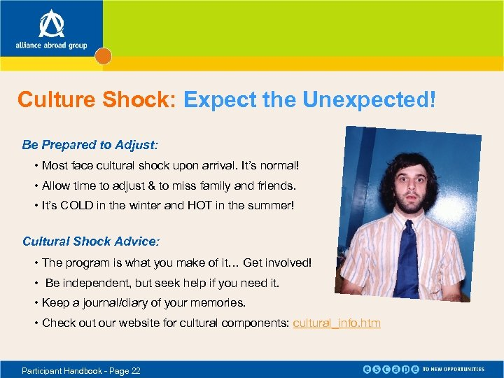 Culture Shock: Expect the Unexpected! Be Prepared to Adjust: • Most face cultural shock