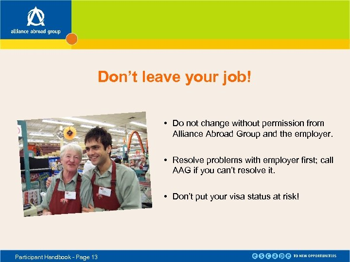 Don't leave your job! • Do not change without permission from Alliance Abroad Group