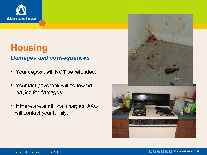 Housing Damages and consequences • Your deposit will NOT be refunded. • Your last
