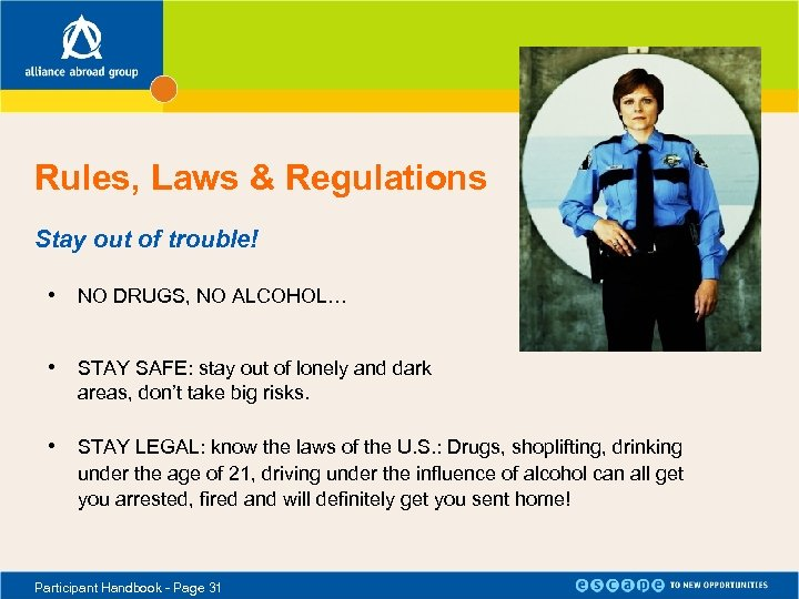 Rules, Laws & Regulations Stay out of trouble! • NO DRUGS, NO ALCOHOL… •