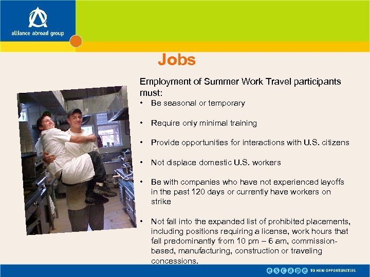 Jobs Employment of Summer Work Travel participants must: • Be seasonal or temporary •