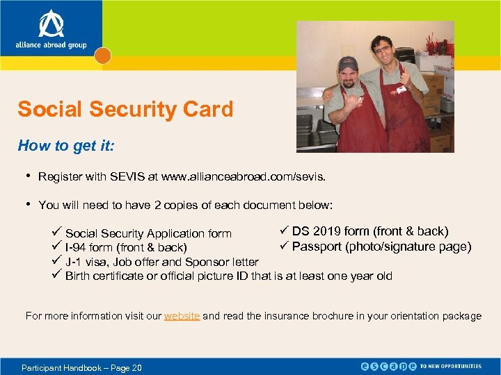 Social Security Card How to get it: • Register with SEVIS at www. allianceabroad.