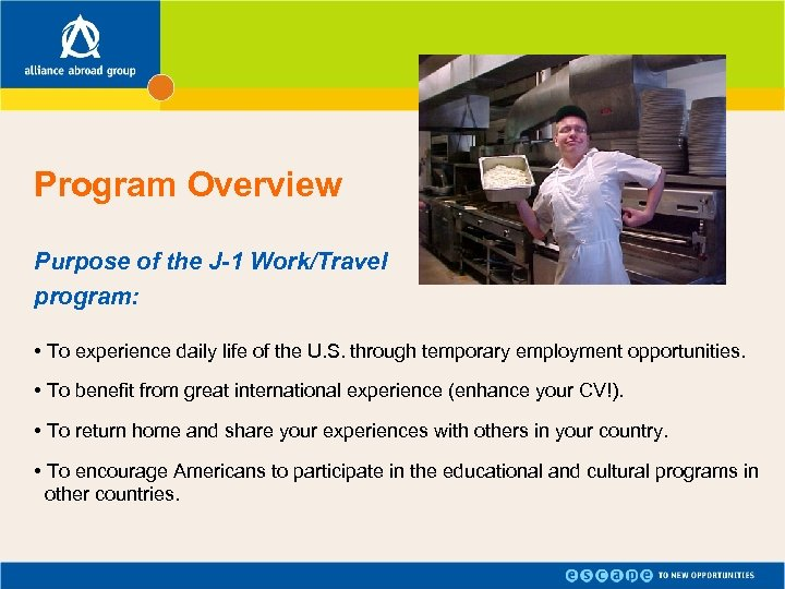 Program Overview Purpose of the J-1 Work/Travel program: • To experience daily life of