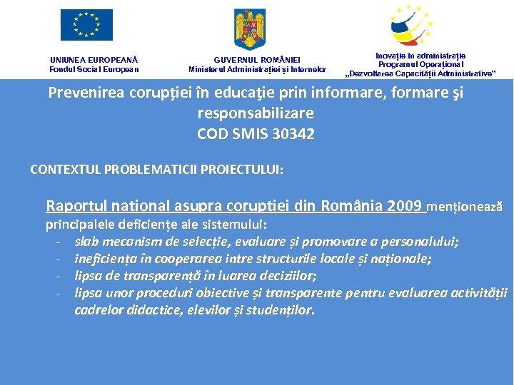 UNIUNEA EUROPEANĂ Fondul Social European GUVERNUL ROM NIEI Ministerul Administrației și Internelor Inovație în