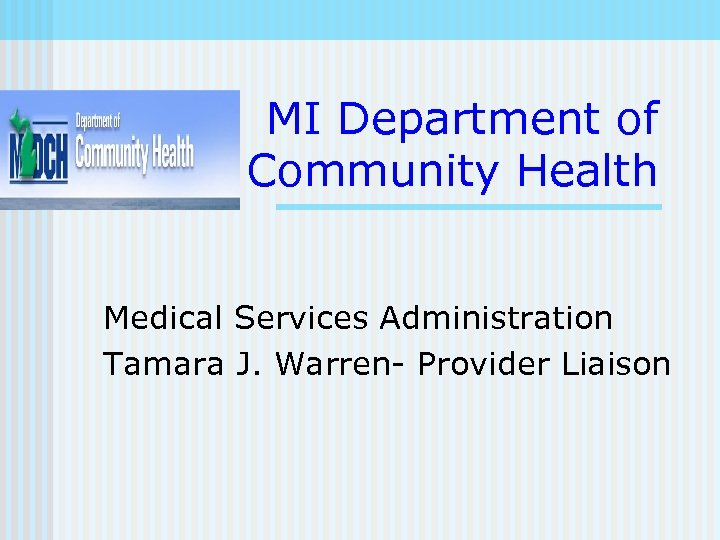 MI Department of Community Health Medical Services Administration Tamara J. Warren- Provider Liaison