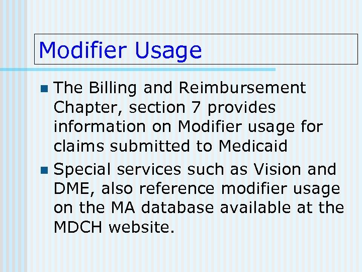 Modifier Usage The Billing and Reimbursement Chapter, section 7 provides information on Modifier usage