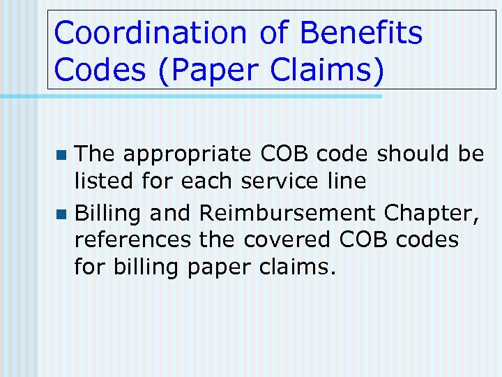 Coordination of Benefits Codes (Paper Claims) The appropriate COB code should be listed for