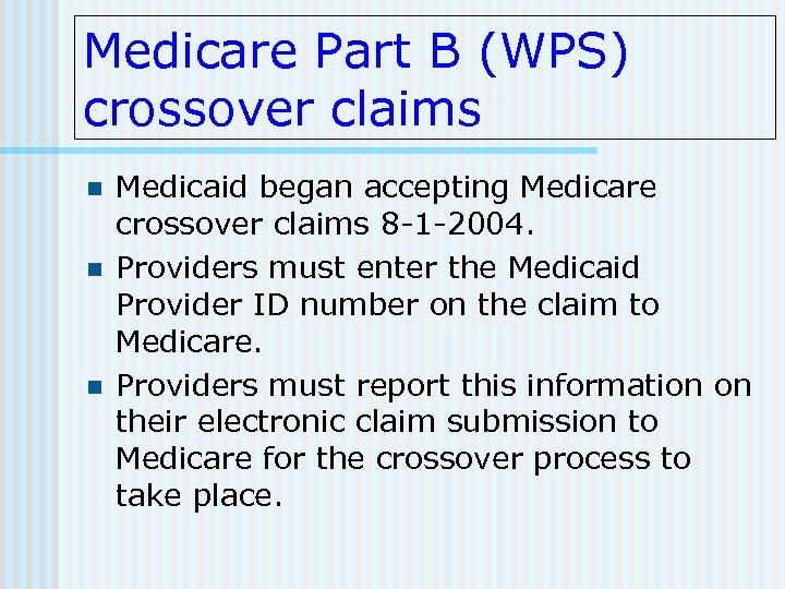 Medicare Part B (WPS) crossover claims n n n Medicaid began accepting Medicare crossover