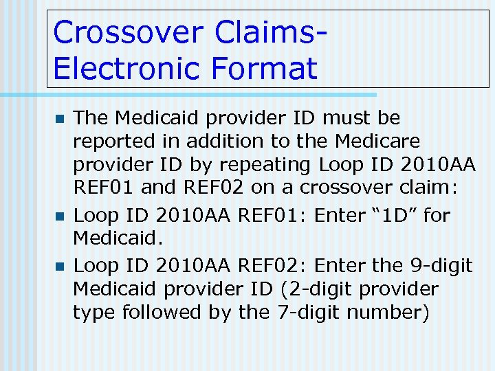 Crossover Claims. Electronic Format n n n The Medicaid provider ID must be reported