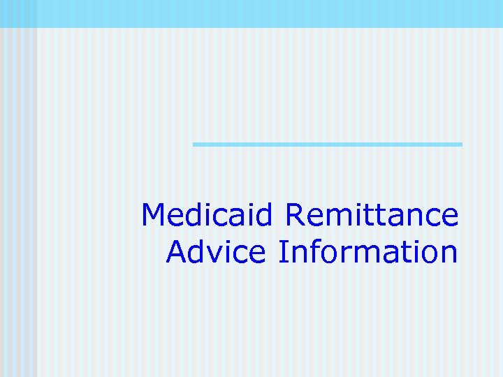 Medicaid Remittance Advice Information