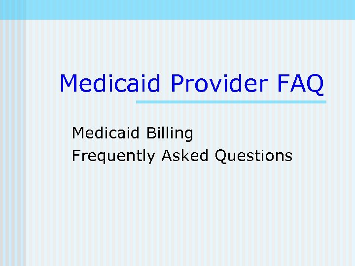 Medicaid Provider FAQ Medicaid Billing Frequently Asked Questions