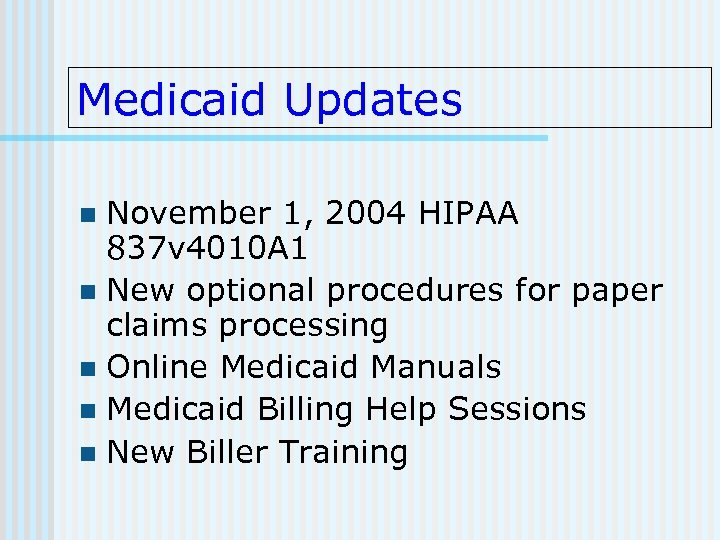Medicaid Updates November 1, 2004 HIPAA 837 v 4010 A 1 n New optional
