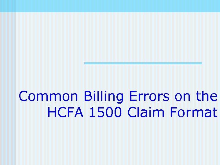 Common Billing Errors on the HCFA 1500 Claim Format