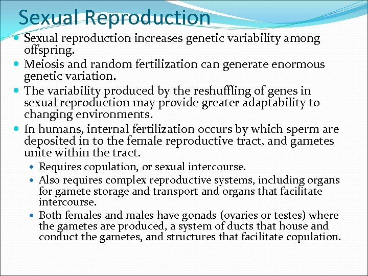 Sexual Reproduction Sexual reproduction increases genetic variability among offspring. Meiosis and random fertilization can