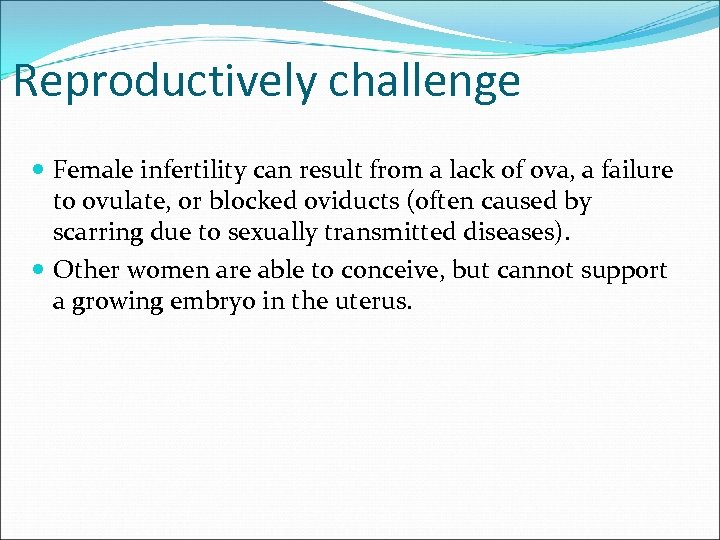 Reproductively challenge Female infertility can result from a lack of ova, a failure to