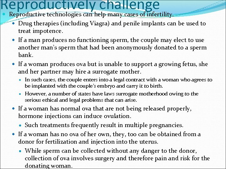 Reproductively challenge Reproductive technologies can help many cases of infertility. Drug therapies (including Viagra)