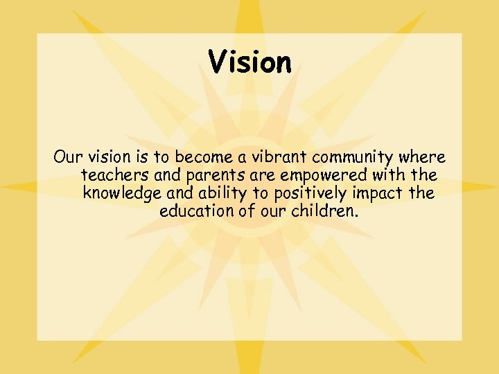 Vision Our vision is to become a vibrant community where teachers and parents are