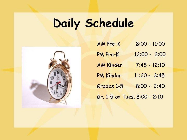 Daily Schedule AM Pre-K 8: 00 - 11: 00 PM Pre-K 12: 00 -