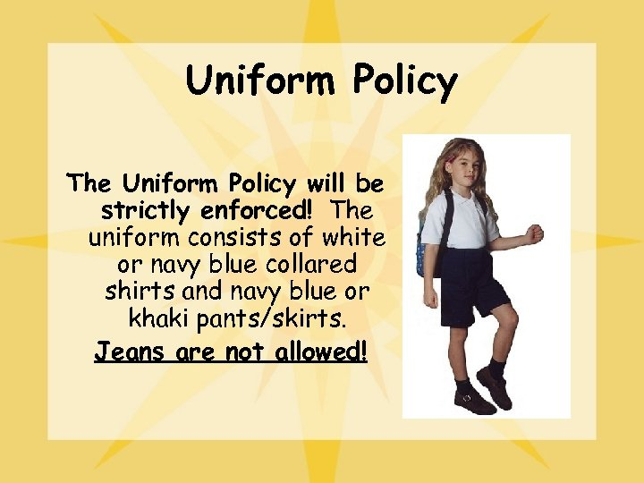 Uniform Policy The Uniform Policy will be strictly enforced! The uniform consists of white