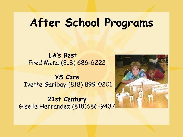 After School Programs LA's Best Fred Mena (818) 686 -6222 YS Care Ivette Garibay
