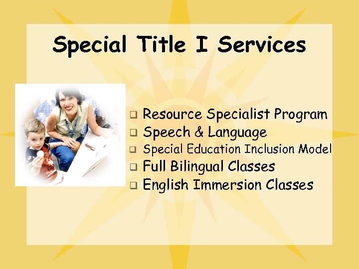 Special Title I Services q q q Resource Specialist Program Speech & Language Special