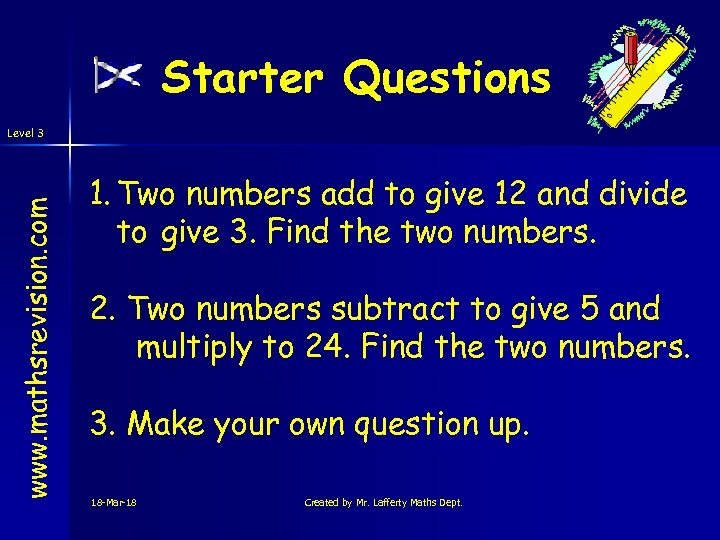 Starter Questions www. mathsrevision. com Level 3 1. Two numbers add to give 12