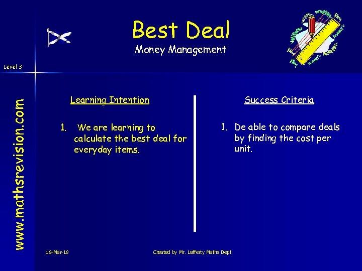 Best Deal Money Management www. mathsrevision. com Level 3 Learning Intention 1. 18 -Mar-18