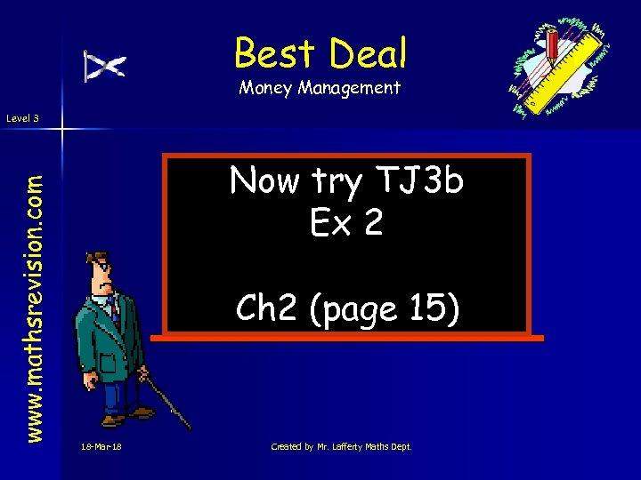 Best Deal Money Management www. mathsrevision. com Level 3 Now try TJ 3 b