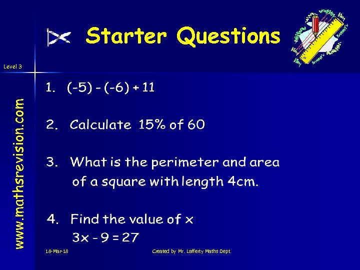 Starter Questions www. mathsrevision. com Level 3 18 -Mar-18 Created by Mr. Lafferty Maths