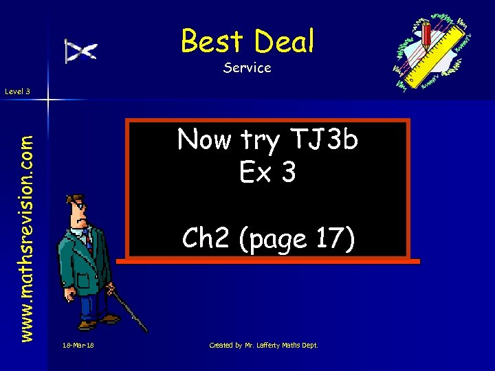 Best Deal Service www. mathsrevision. com Level 3 Now try TJ 3 b Ex