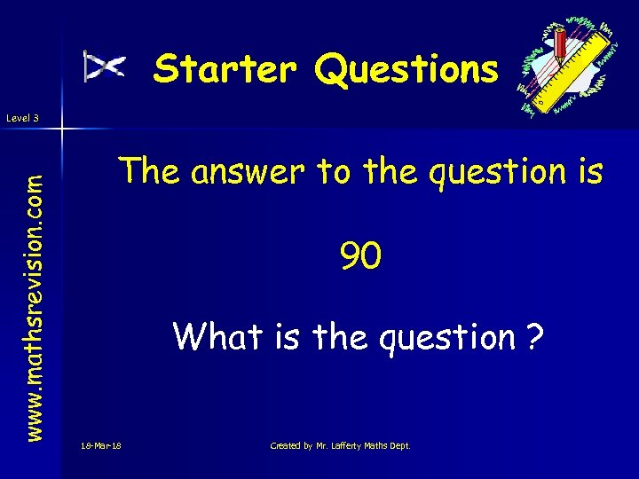 Starter Questions www. mathsrevision. com Level 3 The answer to the question is 90
