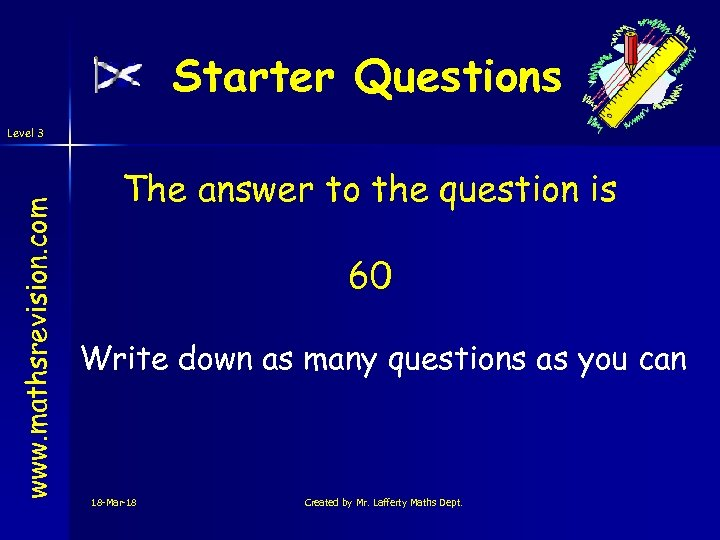 Starter Questions www. mathsrevision. com Level 3 The answer to the question is 60