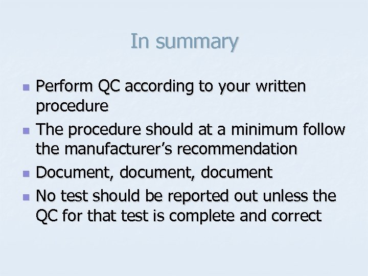 In summary n n Perform QC according to your written procedure The procedure should