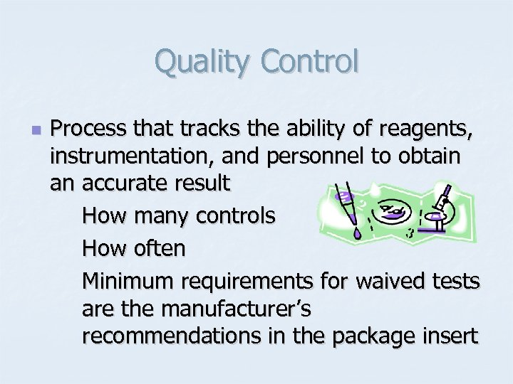 Quality Control n Process that tracks the ability of reagents, instrumentation, and personnel to
