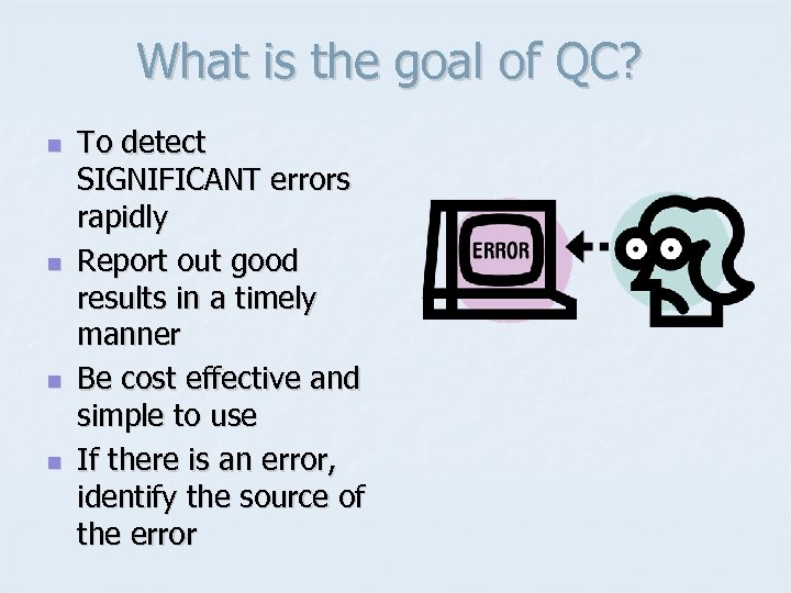 What is the goal of QC? n n To detect SIGNIFICANT errors rapidly Report