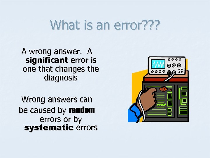 What is an error? ? ? A wrong answer. A significant error is one
