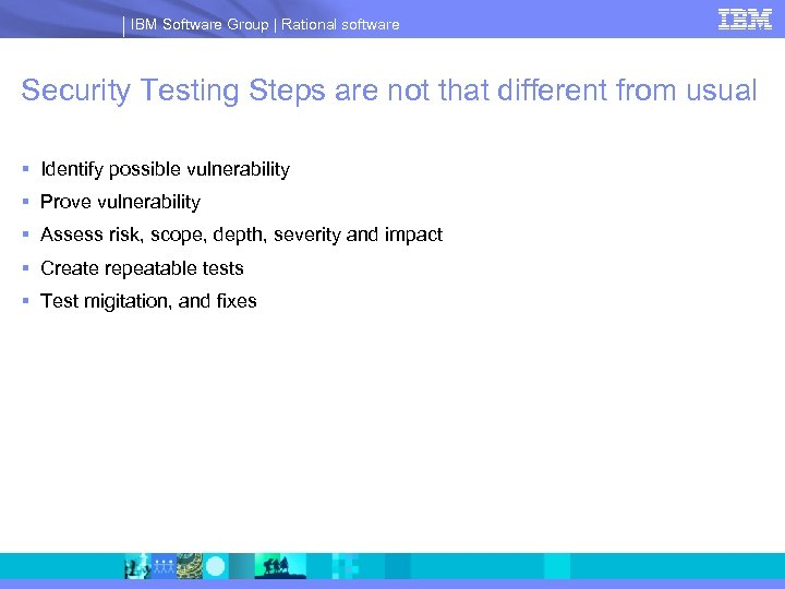 IBM Software Group | Rational software Security Testing Steps are not that different from